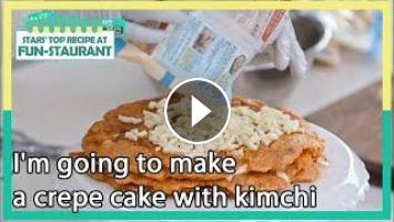 I M Going To Make A Crepe Cake With Kimchi Stars Top Recipe At Fun Staurant Kbs World Tv 210202